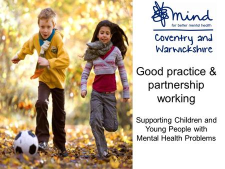 Good practice & partnership working Supporting Children and Young People with Mental Health Problems.