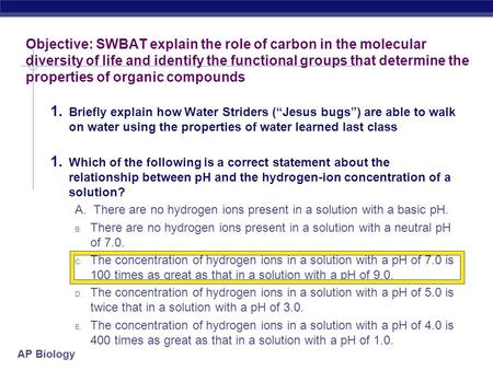AP Biology Objective: SWBAT explain the role of carbon in the molecular diversity of life and identify the functional groups that determine the properties.