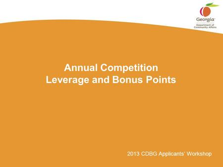 2013 CDBG Applicants' Workshop Annual Competition Leverage and Bonus Points.
