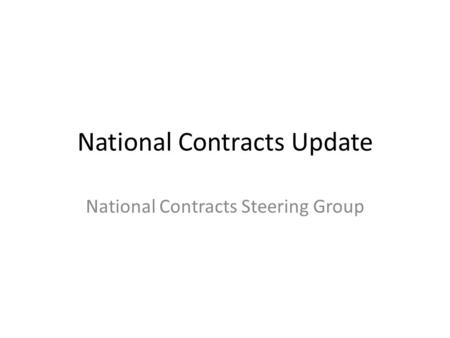 National Contracts Update National Contracts Steering Group.