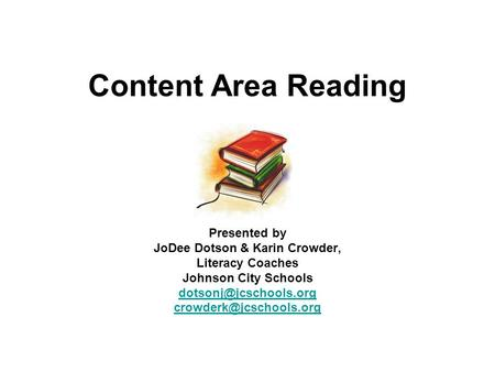 Content Area Reading Presented by JoDee Dotson & Karin Crowder, Literacy Coaches Johnson City Schools