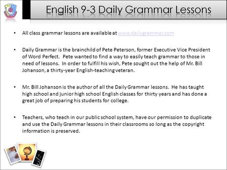 All class grammar lessons are available at www.dailygrammar.comwww.dailygrammar.com Daily Grammar is the brainchild of Pete Peterson, former Executive.