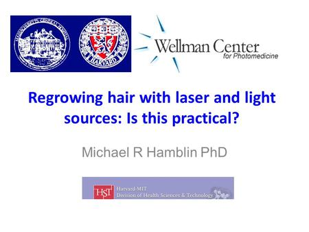 Regrowing hair with laser and light sources: Is this practical? Michael R Hamblin PhD.
