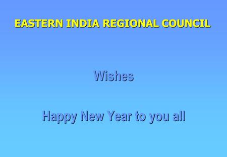 EASTERN INDIA REGIONAL COUNCIL Wishes Happy New Year to you all.