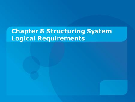 Chapter 8 Structuring System Logical Requirements.