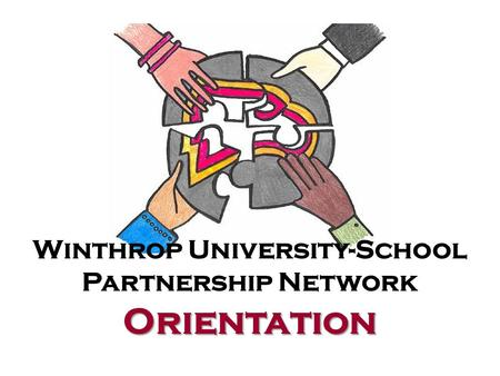 Orientation Winthrop University-School Partnership Network Orientation.