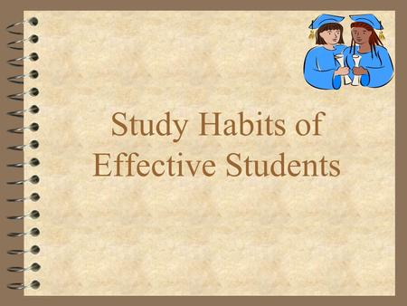 Study Habits of Effective Students. 7 Habits of Highly Effective Students 4 Winning Attitude 4 Organization 4 Time Management 4 Good Listening & Note.