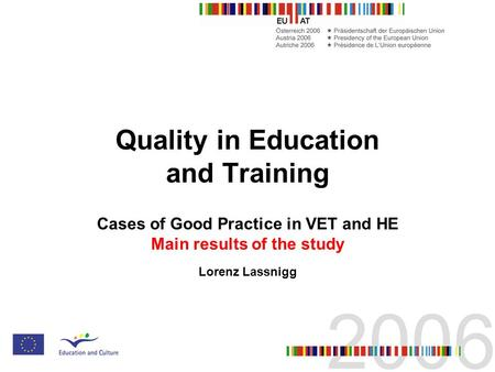 Quality in Education and Training Cases of Good Practice in VET and HE Main results of the study Lorenz Lassnigg.