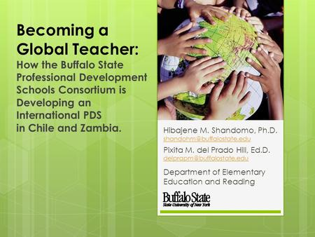Becoming a Global Teacher: How the Buffalo State Professional Development Schools Consortium is Developing an International PDS in Chile and Zambia. Hibajene.