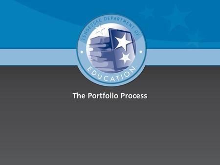 The Portfolio ProcessThe Portfolio Process. Why do we think portfolios are the right choice?  Teacher developed and driven  Embedded professional development.