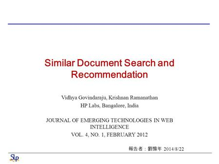 Similar Document Search and Recommendation Vidhya Govindaraju, Krishnan Ramanathan HP Labs, Bangalore, India JOURNAL OF EMERGING TECHNOLOGIES IN WEB INTELLIGENCE.