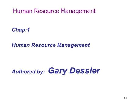 Human Resource Management Chap:1 Human Resource Management Authored by: Gary Dessler 1–1.
