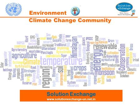 <strong>Climate</strong> Change Community Solution Exchange www.solutionexchange-un.net.in Environment.