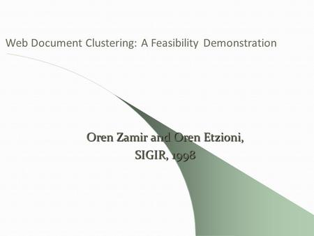 Web Document Clustering: A Feasibility Demonstration Oren Zamir and Oren Etzioni, SIGIR, 1998.