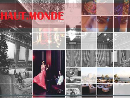  Haut. Monde India targets the crème de la crème of the society. In fact 'Haut Monde' is a French word which literally translates to high society. 