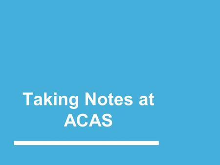 "Taking Notes at ACAS. ""Why do we have to take notes?!?!"" It might be tempting, with so much to do and so many sources of information available to you,"
