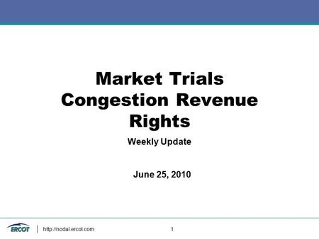 1 Market Trials Congestion Revenue Rights Weekly Update June 25, 2010.