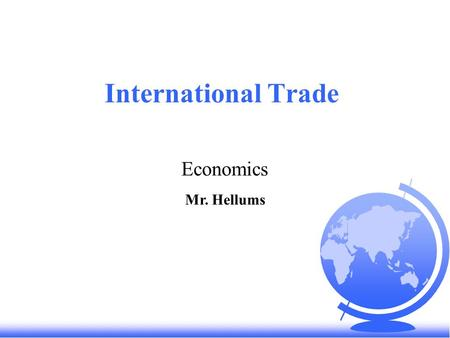 International Trade Economics Mr. Hellums. Warm up- You Choose… You have $300 to spend and it will buy: (a)One U.S.-made bicycle and one U.S.-made cell.