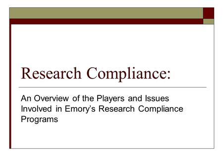Research Compliance: An Overview of the Players and Issues Involved in Emory's Research Compliance Programs.