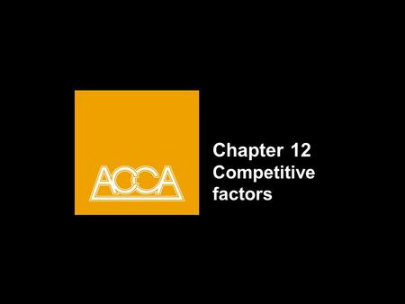 Chapter 12 Competitive factors. Chapter Outline COMPETITIVE FACTORS COMPETITIVE ADVANTAGE PORTER'S 5 FORCES PROTER'S VALUE CHAIN.
