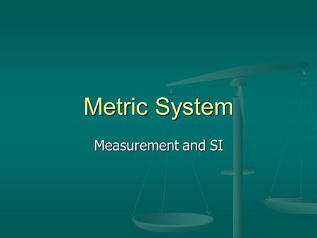Metric System Measurement and SI.