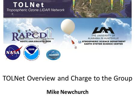 TOLNet Overview and Charge to the Group Mike Newchurch.