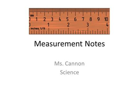 Measurement Notes Ms. Cannon Science. American System or English System.