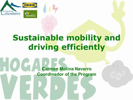 Sustainable mobility and driving efficiently C armen Molina Navarro Coordinador of the Program.
