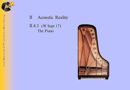 Guerino Mazzola (Fall 2015 © ): Introduction to Music Technology IIAcoustic Reality II.4.1 (W Sept 17) The Piano.