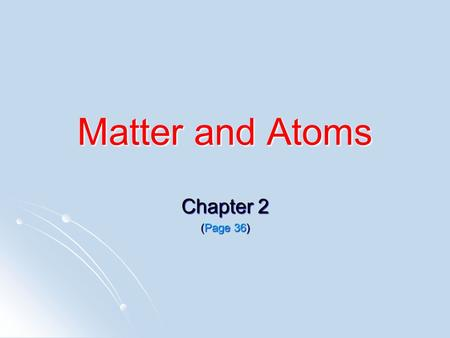 Matter and Atoms Chapter 2 (Page 36). Essential Question How does kinetic energy determine the phases and physical properties of matter? How does kinetic.