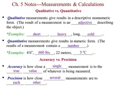 Ch. 5 Notes---Measurements & Calculations Qualitative vs. Quantitative Qualitative measurements give results in a descriptive nonnumeric form. (The result.