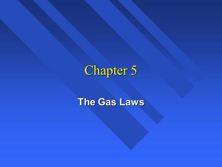 1 Chapter 5 The Gas Laws. 2 Pressure Force per unit area. Force per unit area. Gas molecules fill container. Gas molecules fill container. Molecules move.