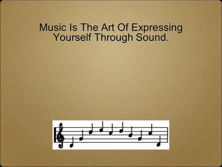 Music Is The Art Of Expressing Yourself Through Sound.