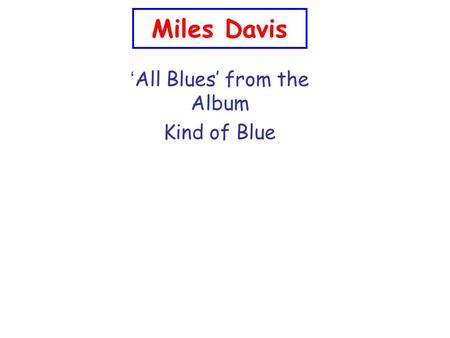 Miles Davis ' All Blues' from the Album Kind of Blue.