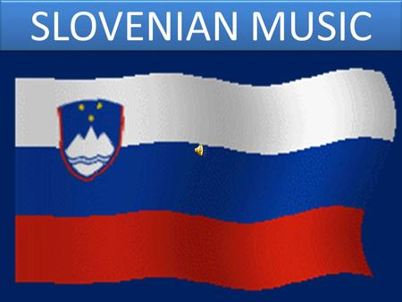 SLOVENIAN MUSIC. NATIONAL ANTHEM ZDRAVLJICA Zdravljica (A Toast) was written in 1844, is a poem by the Slovene Romantic poet France Prešeren, considered.