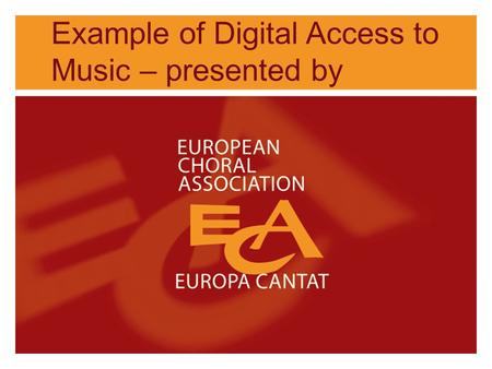 Example of Digital Access to Music – presented by.