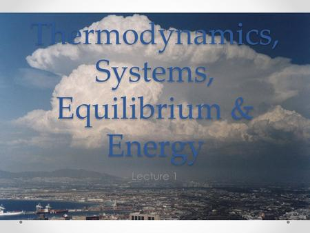 Thermodynamics, Systems, Equilibrium & Energy Lecture 1.