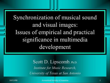 10/13/98Acoustical Society of America1 Synchronization of musical sound and visual images: Issues of empirical and practical significance in multimedia.