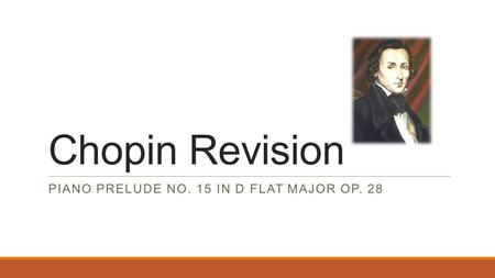 Chopin Revision PIANO PRELUDE NO. 15 IN D FLAT MAJOR OP. 28.