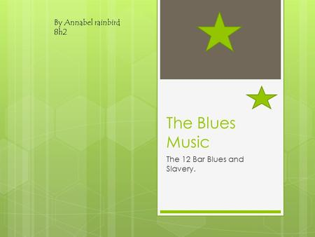 The Blues Music The 12 Bar Blues and Slavery. By Annabel rainbird 8h2.