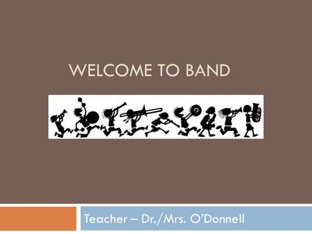 WELCOME TO BAND Teacher – Dr./Mrs. O'Donnell. Mrs. O'Donnell's Class Schedule  Hour 1 – Band 1  Hour 2 – Band 2  Hour 3 – Band 2  Hour 4 – Band 1.