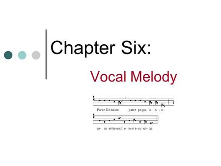 Chapter Six: Vocal Melody. Basic Elements of Music Rhythm Melody (pitch) Harmony Sound (timbre) Shape (form)