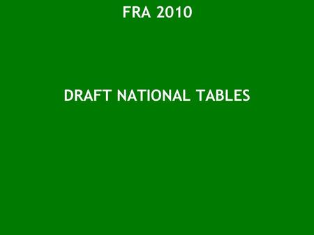 FRA 2010 DRAFT NATIONAL TABLES. T1 Forest area FRA 2010 categories Area (1000 hectares) 1990200020052010 Forest Other wooded land Other land...of which.