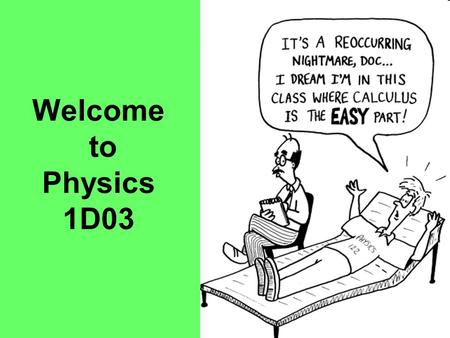 Welcome to Physics 1D03.
