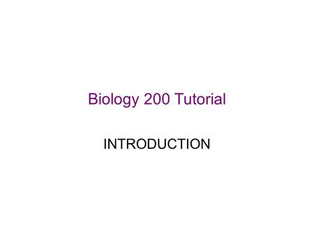 Biology 200 Tutorial INTRODUCTION. Welcome to the Biology 200 tutorial The purpose of the tutorial is to support student learning in Biology 200. We promote.