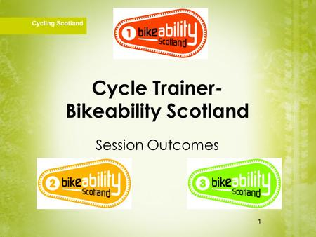 1 Cycle Trainer- Bikeability Scotland Session Outcomes 1.