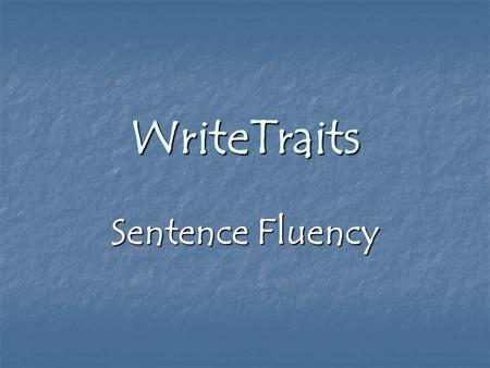 WriteTraits Sentence Fluency. Sentence Fluency Have you ever ridden with a driver who seemed to have one foot on the brake and the other on the gas pedal?