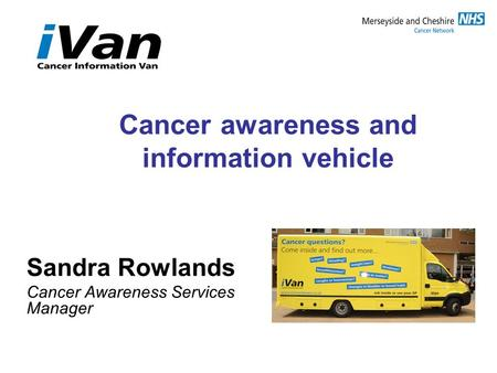 Cancer awareness and information vehicle Sandra Rowlands Cancer Awareness Services Manager.