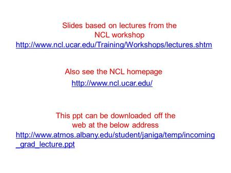 Slides based on lectures from the NCL workshop Also see the NCL homepage.