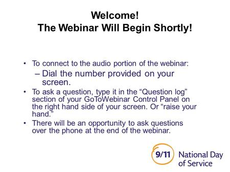 Welcome! The Webinar Will Begin Shortly! To connect to the audio portion of the webinar: –Dial the number provided on your screen. To ask a question, type.